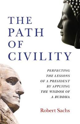 Path of Civility, The: Perfecting the Lessons of a President by Applying the Wisdom of a Buddha