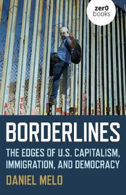 Borderlines: The Edges of US Capitalism, Immigration, and Democracy