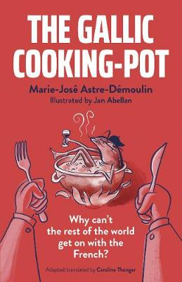 Gallic Cooking-Pot, The: Why can't the rest of the world get on with the French?