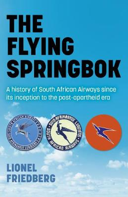 Flying Springbok, The: A history of South African Airways since its inception to the post-apartheid era