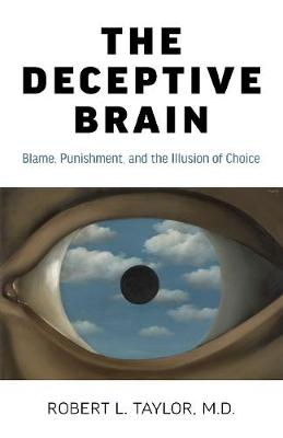 Deceptive Brain, The: Blame, Punishment, and the Illusion of Choice