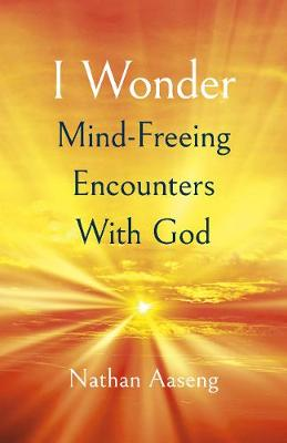 I Wonder: Mind-Freeing Encounters With God