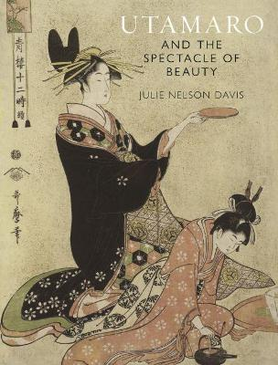 Utamaro and the Spectacle of Beauty: Revised and Expanded Second Edition