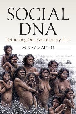 Social DNA: Rethinking Our Evolutionary Past