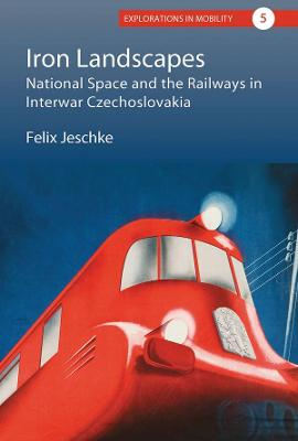 Iron Landscapes: National Space and the Railways in Interwar Czechoslovakia