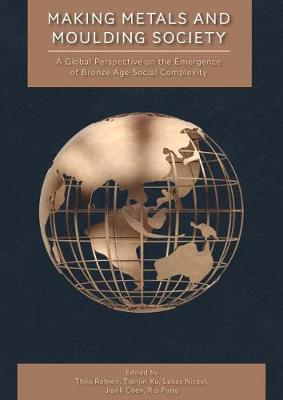 Making Metals and Moulding Society: A Global Perspective on the Emergence of Bronze Age Social Complexity
