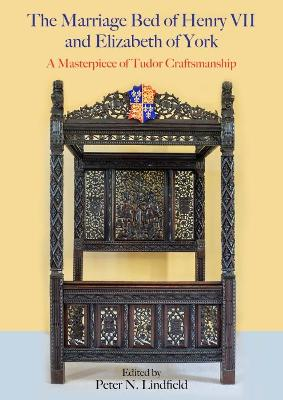 The Marriage Bed of Henry VII and Elizabeth of York: A Masterpiece of Tudor Craftsmanship