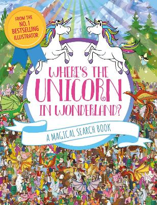Where's the Unicorn in Wonderland?: A Magical Search-And-Find Book