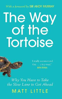 The Way of the Tortoise: Why You Have to Take the Slow Lane to Get Ahead with a foreword by Sir Andy Murray