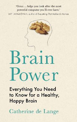 Brain Power: Everything You Need to Know for a Healthy, Happy Brain