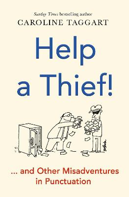 Help a Thief!: And Other Misadventures in Punctuation