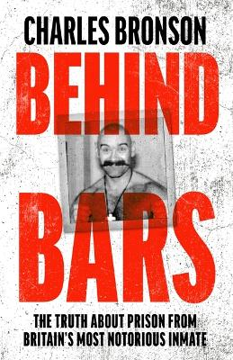 Behind Bars - Britain's Most Notorious Prisoner Reveals What Life is Like Inside