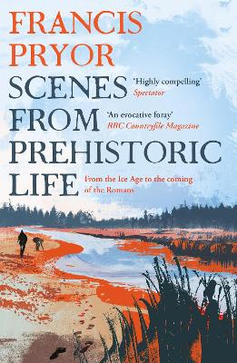 Scenes from Prehistoric Life: From the Ice Age to the Coming of the Romans
