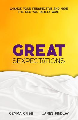 Great Sexpectations: Change your perspective and have the sex you really want: 2020
