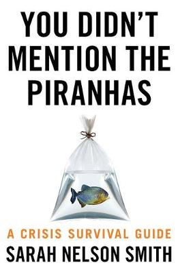 You Didn't Mention the Piranhas: A Crisis Survival Guide
