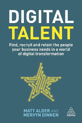 Digital Talent: Find, Recruit and Retain the People your Business needs in a world of Digital Transformation