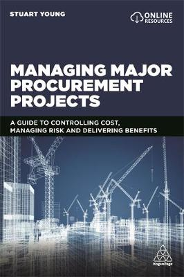 Managing Major Procurement Projects: A Guide to Controlling Cost, Managing Risk and Delivering Benefits