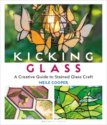 Kicking Glass: A Creative Guide to Stained Glass Craft