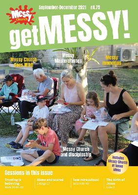 Get Messy! September-December 2021: Session material, news, stories and inspiration for the Messy Church community