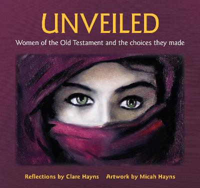 Unveiled: Women of the Old Testament and the choices they made