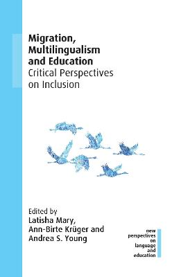 Migration, Multilingualism and Education: Critical Perspectives on Inclusion