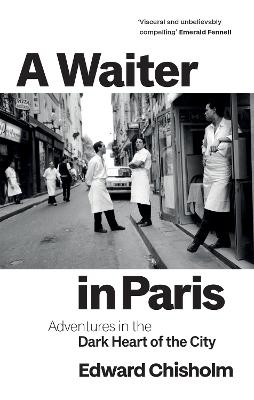 A Waiter in Paris: Adventures in the Dark Heart of the City