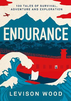 Endurance: 100 Tales of Survival, Adventure and Exploration