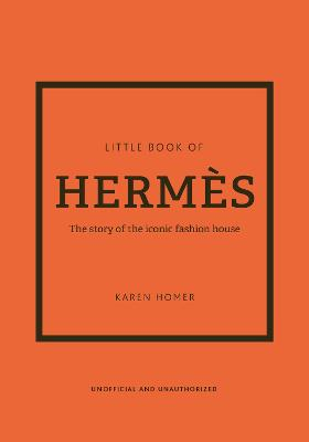 Little Book of Hermes: The story of the iconic fashion house