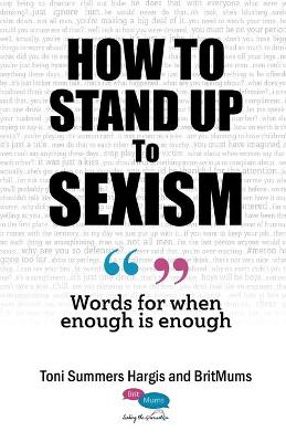 How to Stand Up to Sexism: Words for when enough is enough