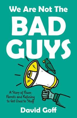 We Are Not The Bad Guys: A Story of Power, Parrots and Refusing to Get Used to Stuff