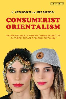 Consumerist Orientalism: The Convergence of Arab and American Popular Culture in the Age of Global Capitalism