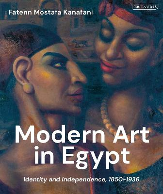 Modern Art in Egypt: Identity and Independence, 1850-1936