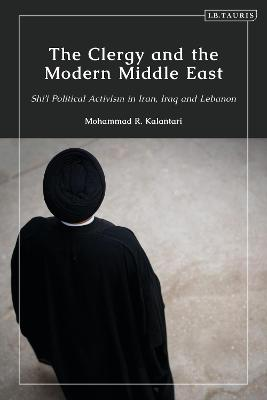 The Clergy and the Modern Middle East: Shi'i Political Activism in Iran, Iraq, and Lebanon