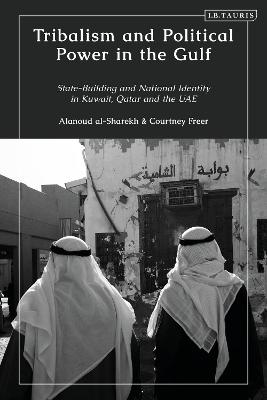 Tribalism and Political Power in the Gulf: State-Building and National Identity in Kuwait, Qatar and the UAE