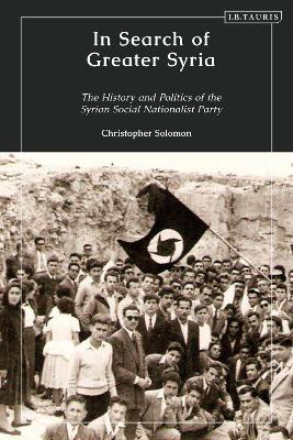 In Search of Greater Syria: The History and Politics of the Syrian Social Nationalist Party