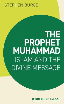 The Prophet Muhammad: Islam and the Divine Message