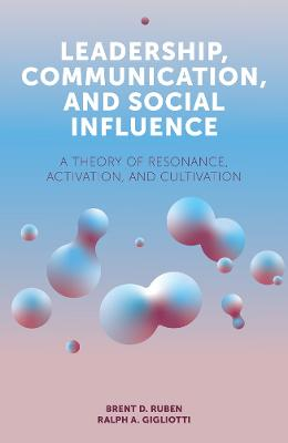 Leadership, Communication, and Social Influence: A Theory of Resonance, Activation, and Cultivation