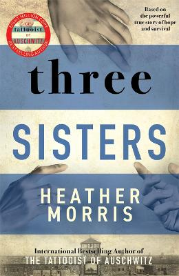 Three Sisters: The conclusion to the Tattooist of Auschwitz trilogy