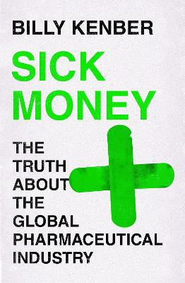 Sick Money: The Truth About the Global Pharmaceutical Industry