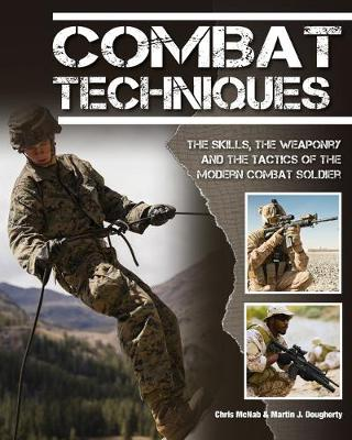Combat Techniques: The Skills, the Weaponry and the Tactics of the Modern Combat Soldier