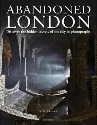Abandoned London: Discover the hidden secrets of the city in photographs