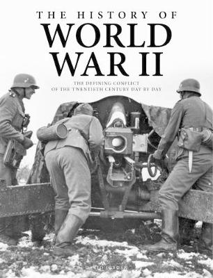 The History of World War II: The Defining Conflict of the 20th Century Day-by-Day