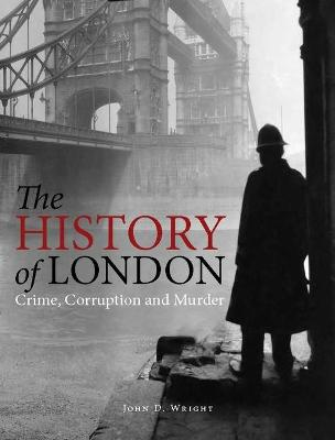 The History of London: Crime, Corruption and Murder