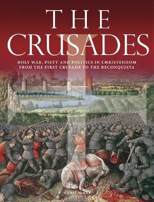 The Crusades: Holy War, Piety and Politics in Christendom from the First Crusade to the Reconquista