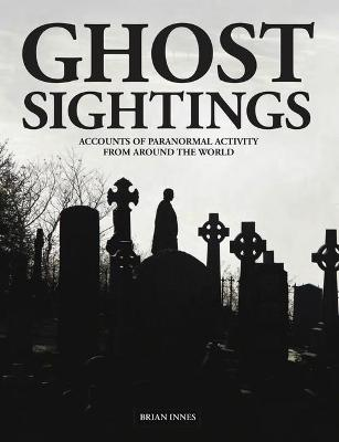 Ghost Sightings: Accounts of Paranormal Activity from Around the World