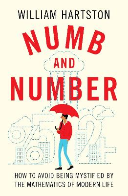 Numb and Number: How to Avoid Being Mystified by the Mathematics of Modern Life
