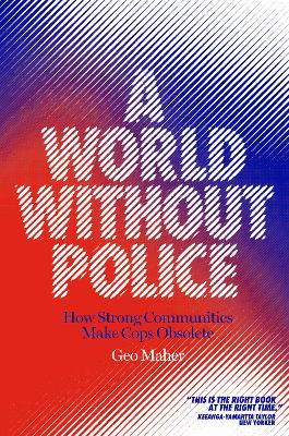 A World Without Police: How Strong Communities Make Policing Obsolete