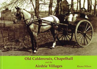 Old Caldercruix, Chapelhall and the Airdrie Villages