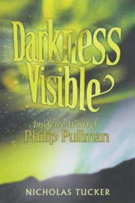 Darkness Visible: Inside the World of Philip Pullman