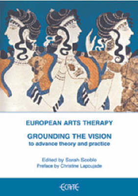 European Arts Therapy: Grounding the Vision - to Advance Theory and Practice
